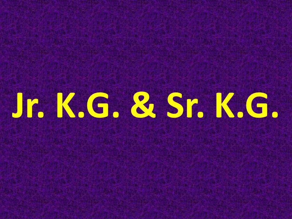 Jr. K.G. & Sr. K.G.