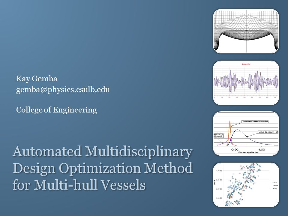 Automated Multidisciplinary Design Optimization Method for Multi-hull Vessels Kay Gemba gemba@physics.csulb.edu College of Engineering