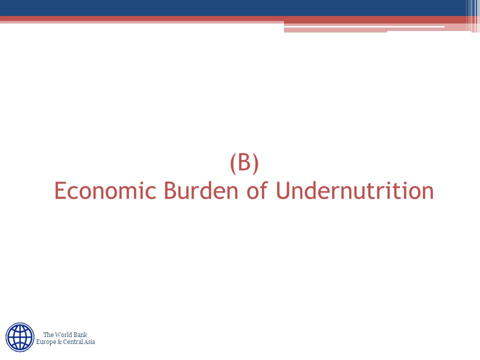 Human Development Europe & Central Asia The World Bank Europe & Central Asia (B) Economic Burden of Undernutrition