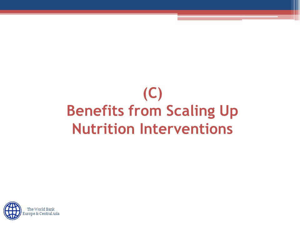 Human Development Europe & Central Asia The World Bank Europe & Central Asia (C) Benefits from Scaling Up Nutrition Interventions