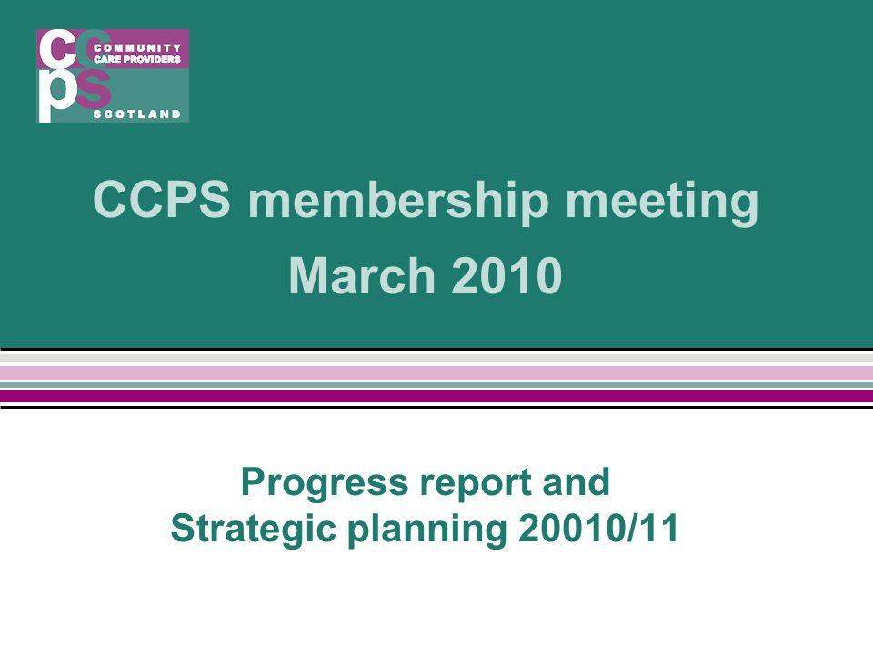 CCPS membership meeting March 2010 Progress report and Strategic planning 20010/11