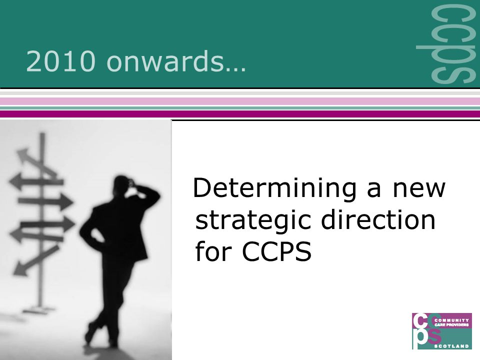 2010 onwards… Determining a new strategic direction for CCPS