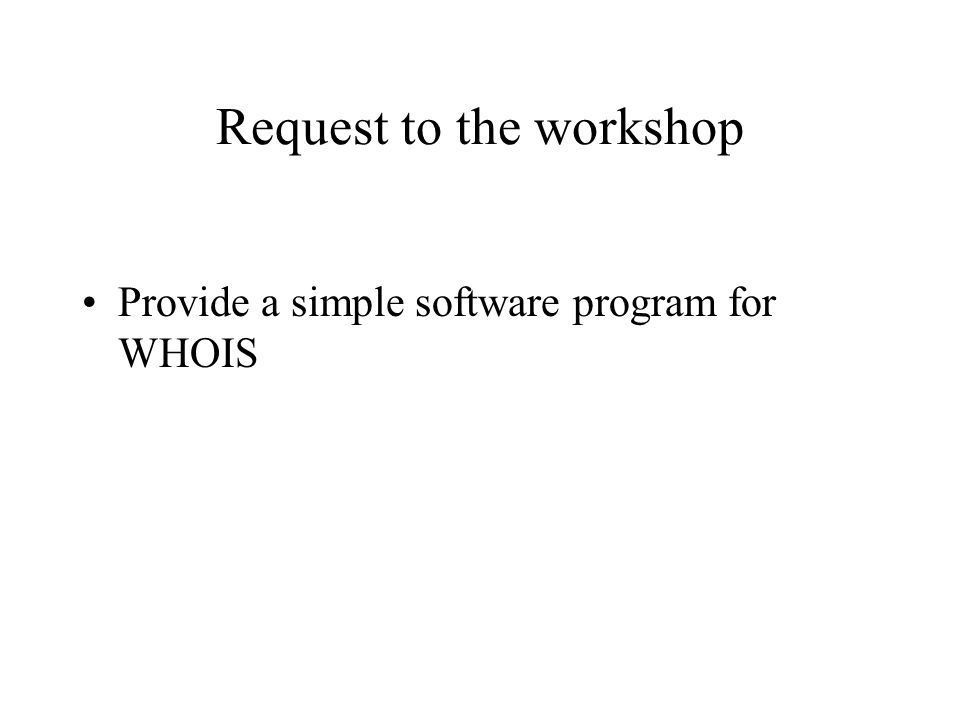 Request to the workshop Provide a simple software program for WHOIS