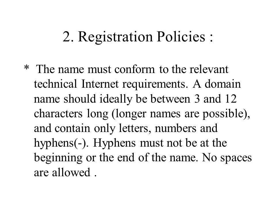 2. Registration Policies : * The name must conform to the relevant technical Internet requirements.