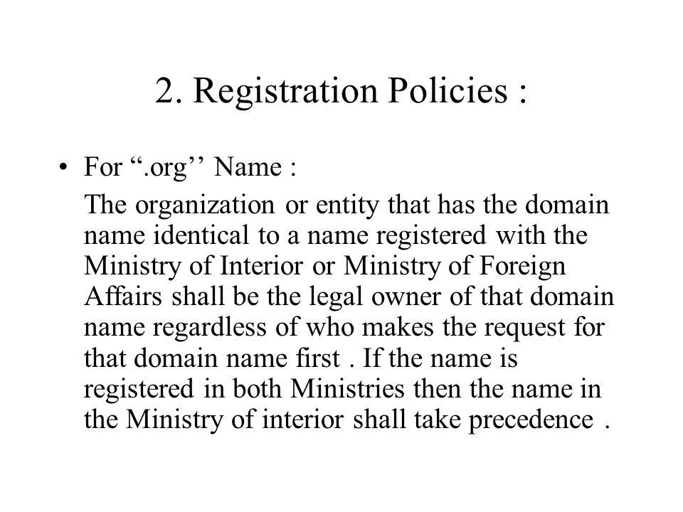 2.Registration Policies : Other name : For all other names the domain name will be offered on a first come first served basis.