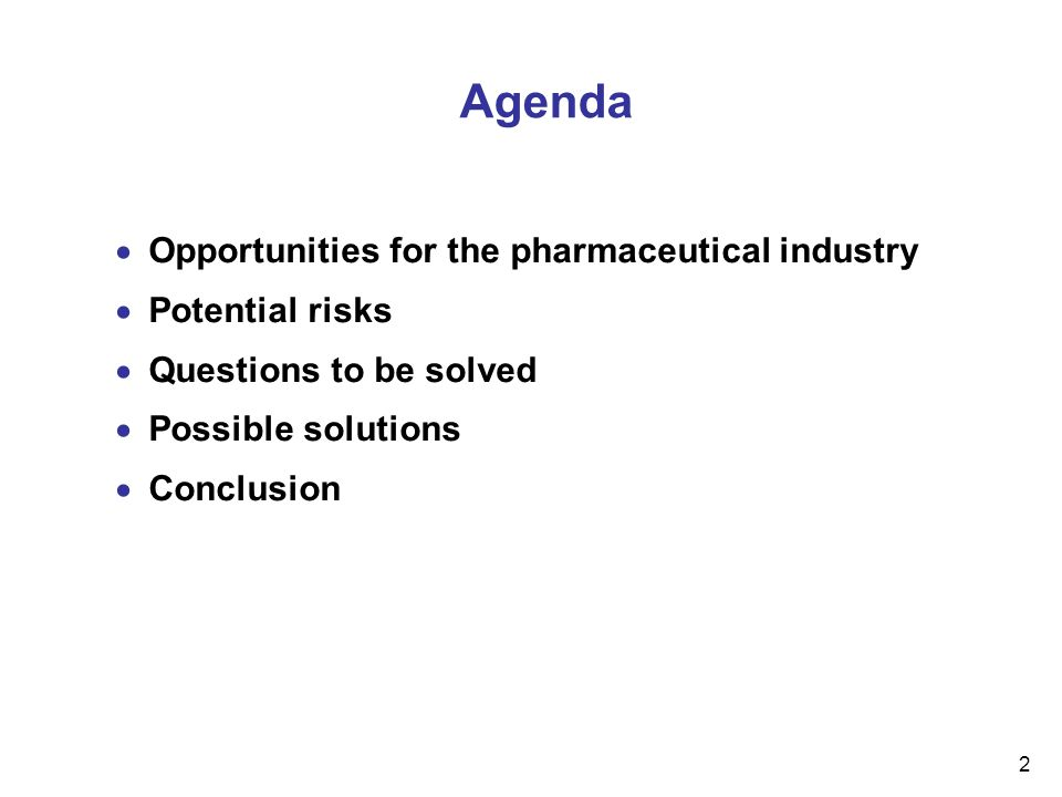 2 Agenda  Opportunities for the pharmaceutical industry  Potential risks  Questions to be solved  Possible solutions  Conclusion