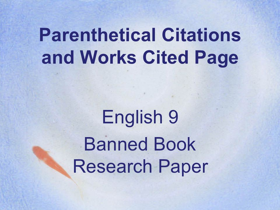 Parenthetical Citations and Works Cited Page English 9 Banned Book Research Paper