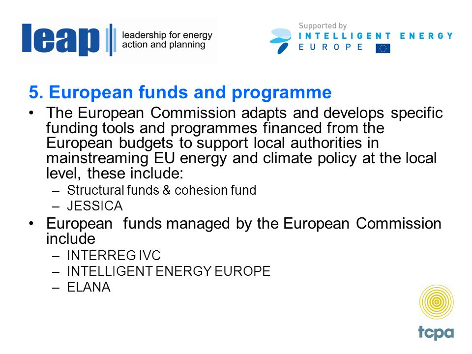 5. European funds and programme The European Commission adapts and develops specific funding tools and programmes financed from the European budgets t