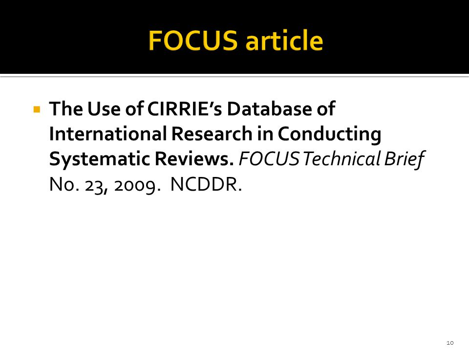  The Use of CIRRIE's Database of International Research in Conducting Systematic Reviews. FOCUS Technical Brief No. 23, 2009. NCDDR. 10