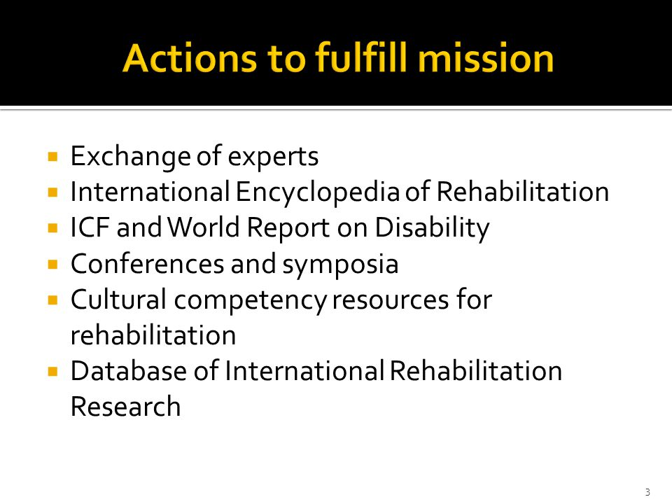  Exchange of experts  International Encyclopedia of Rehabilitation  ICF and World Report on Disability  Conferences and symposia  Cultural competency resources for rehabilitation  Database of International Rehabilitation Research 3