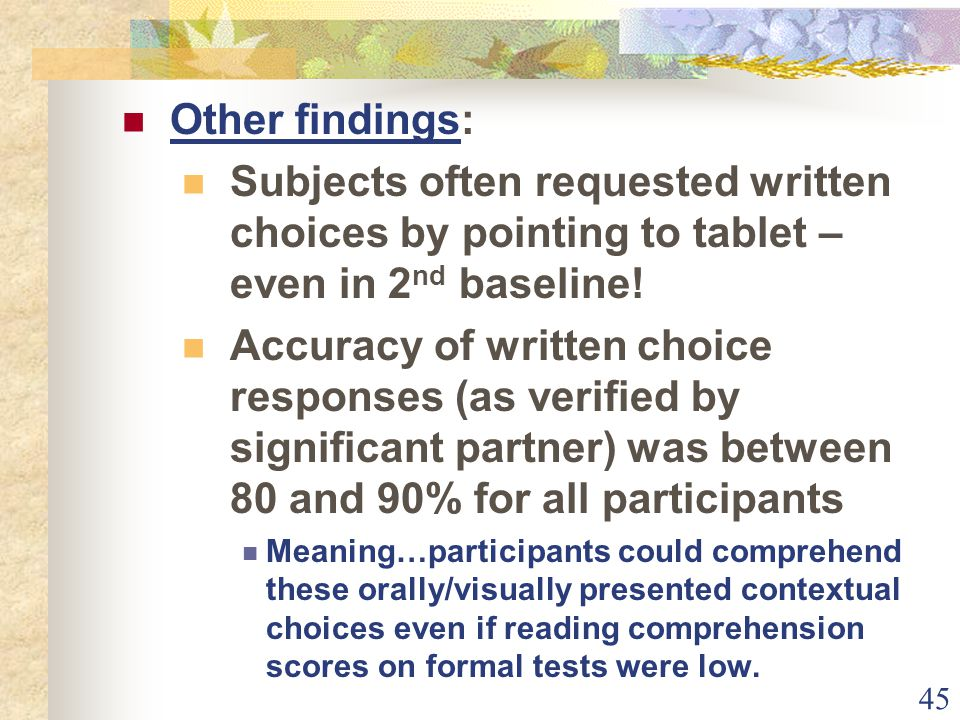 45 Other findings: Subjects often requested written choices by pointing to tablet – even in 2 nd baseline.