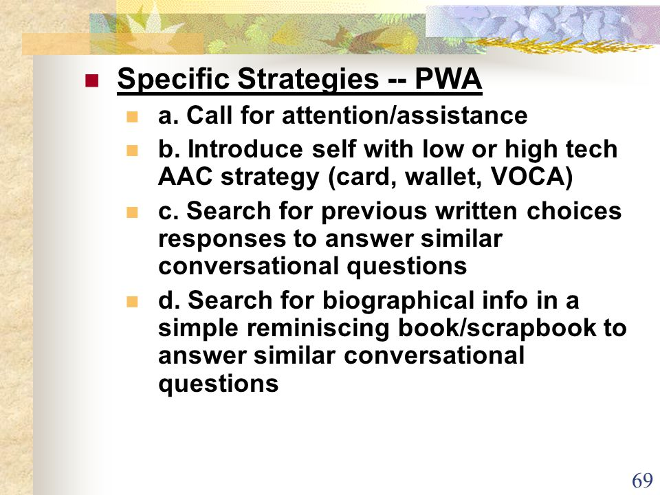 69 Specific Strategies -- PWA a.Call for attention/assistance b.