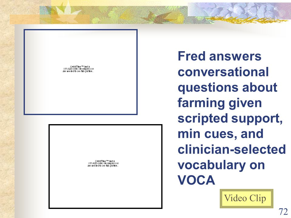 72 Fred answers conversational questions about farming given scripted support, min cues, and clinician-selected vocabulary on VOCA Video Clip