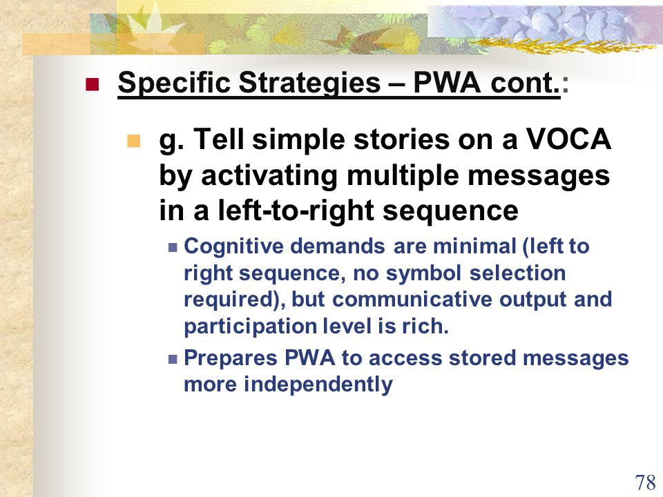 78 Specific Strategies – PWA cont.: g.