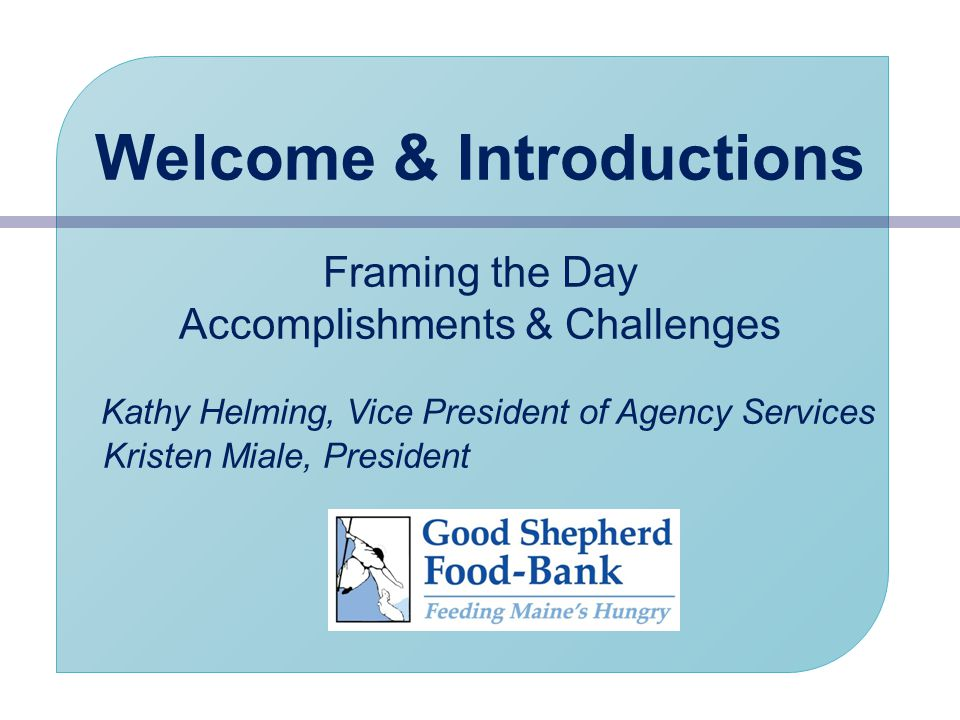 Welcome & Introductions Framing the Day Accomplishments & Challenges Kathy Helming, Vice President of Agency Services Kristen Miale, President