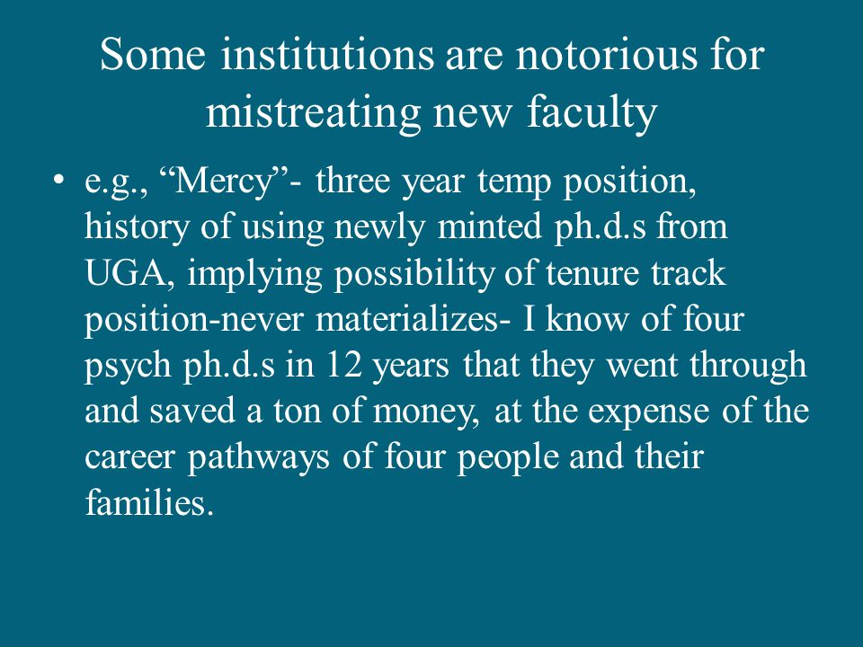 Some institutions are notorious for mistreating new faculty e.g., Mercy - three year temp position, history of using newly minted ph.d.s from UGA, implying possibility of tenure track position-never materializes- I know of four psych ph.d.s in 12 years that they went through and saved a ton of money, at the expense of the career pathways of four people and their families.