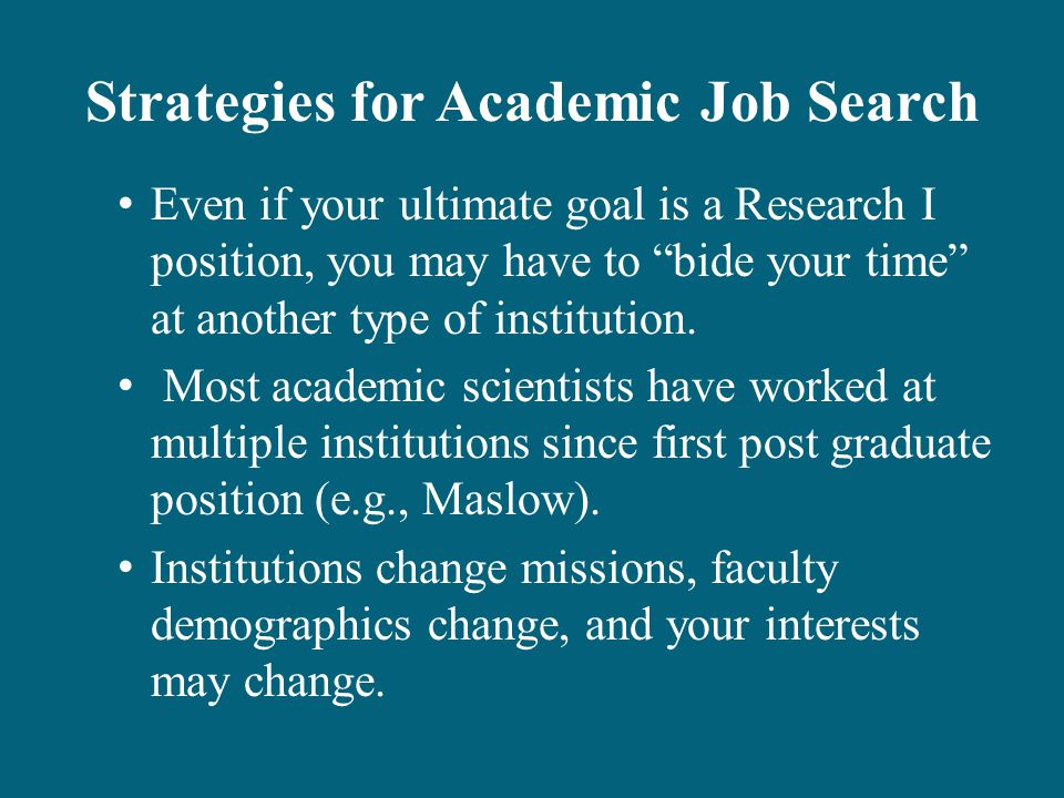 Strategies for Academic Job Search Even if your ultimate goal is a Research I position, you may have to bide your time at another type of institution.