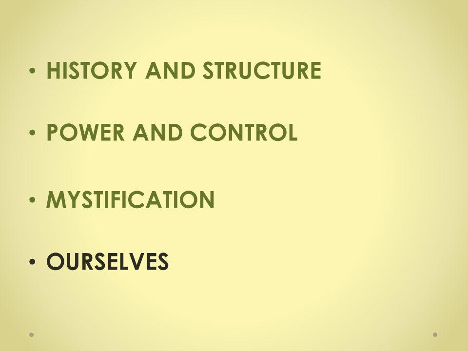 HISTORY AND STRUCTURE POWER AND CONTROL MYSTIFICATION OURSELVES