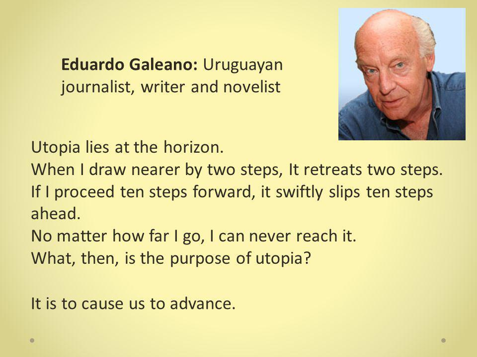 Utopia lies at the horizon. When I draw nearer by two steps, It retreats two steps.