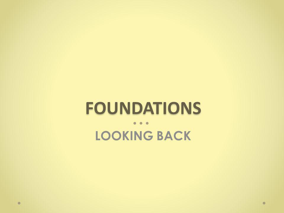 LOOKING BACK FOUNDATIONS