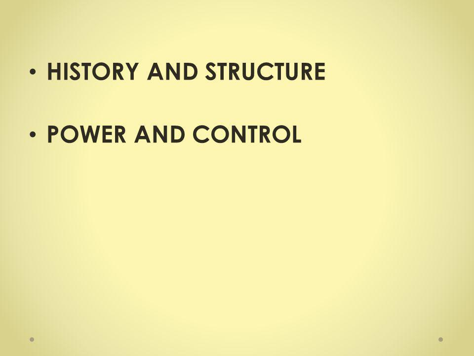 HISTORY AND STRUCTURE POWER AND CONTROL
