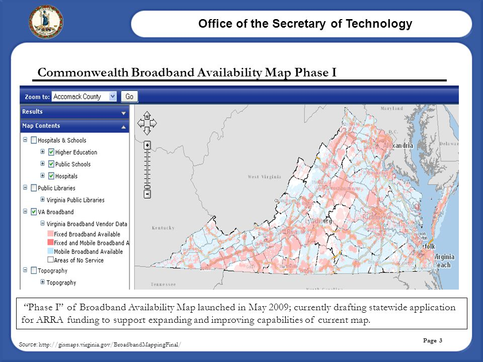 "Office of the Secretary of Technology Page 3 Commonwealth Broadband Availability Map Phase I ""Phase I"" of Broadband Availability Map launched in May 2"