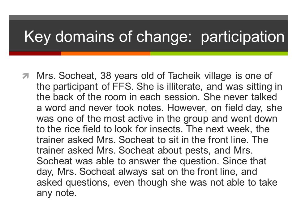 Key domains of change: participation  Mrs. Socheat, 38 years old of Tacheik village is one of the participant of FFS. She is illiterate, and was sitt
