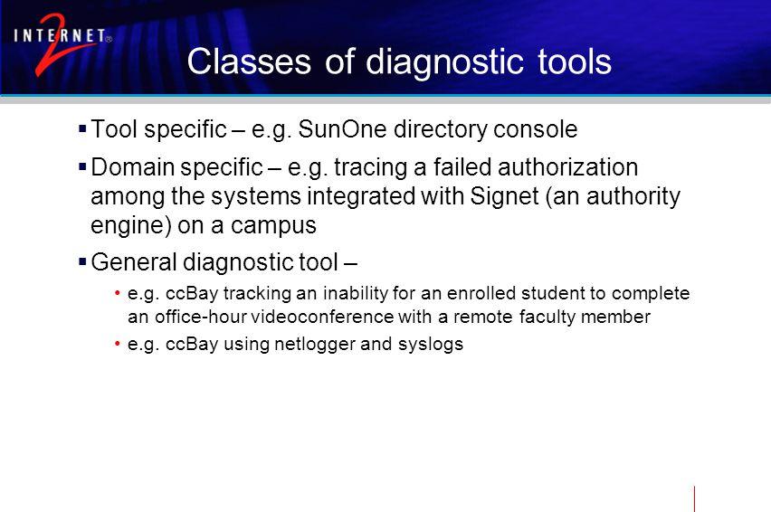 Classes of diagnostic tools  Tool specific – e.g.