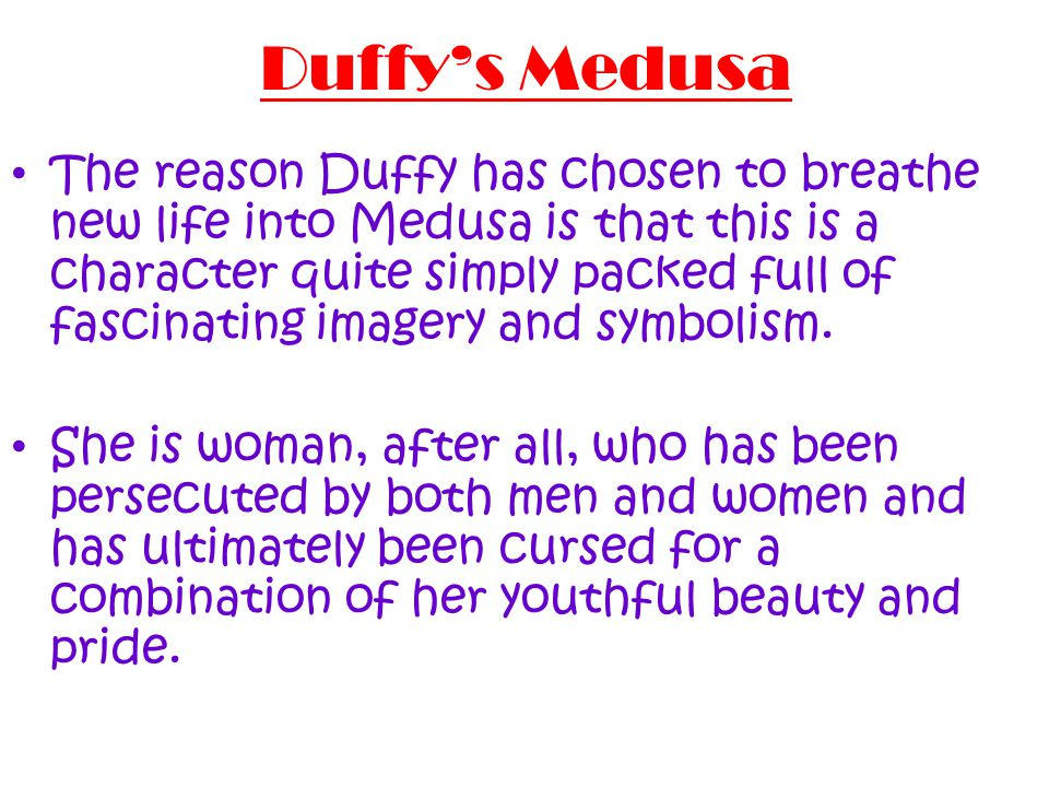 Duffy's Medusa The reason Duffy has chosen to breathe new life into Medusa is that this is a character quite simply packed full of fascinating imagery and symbolism.