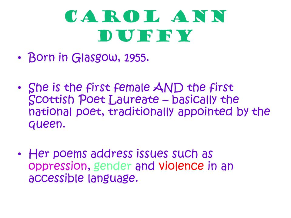 Carol ANN DUFFY Born in Glasgow, 1955.