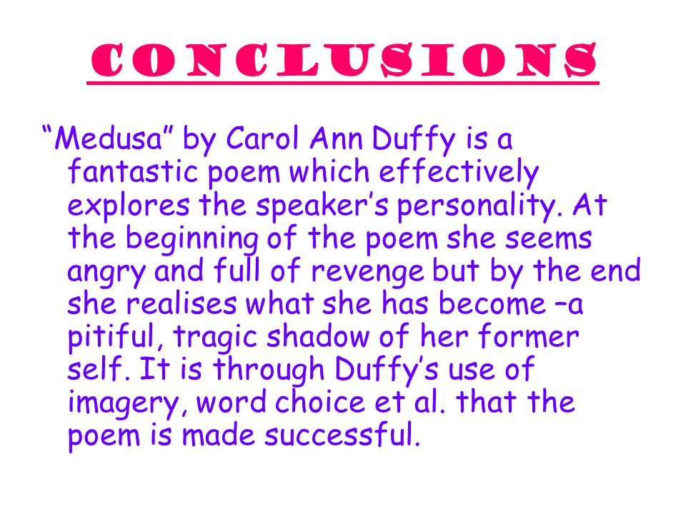 "conclusions ""Medusa"" by Carol Ann Duffy is a fantastic poem which effectively explores the speaker's personality. At the beginning of the poem she see"