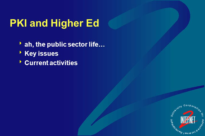 PKI and Higher Ed  ah, the public sector life…  Key issues  Current activities