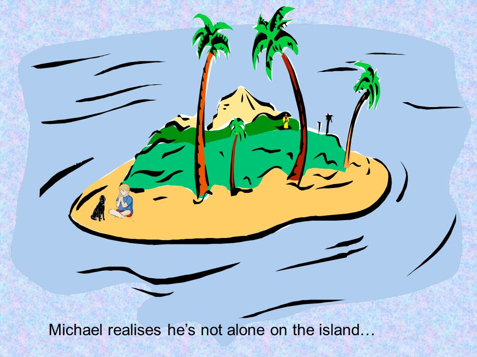 Michael realises he's not alone on the island…