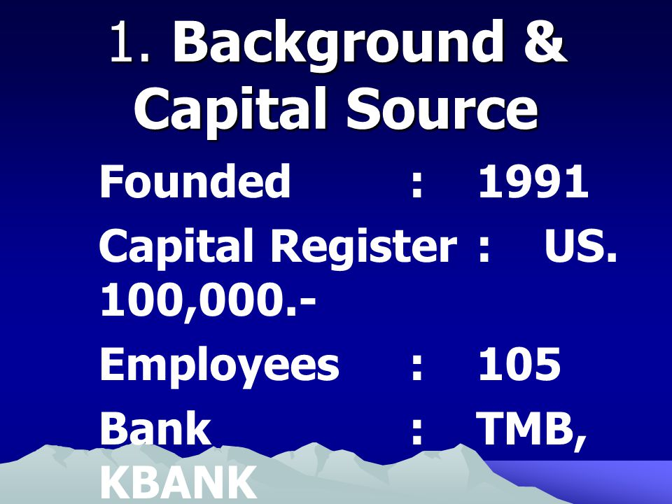 Founded :1991 Capital Register:US. 100,000.- Employees:105 Bank:TMB, KBANK 1.