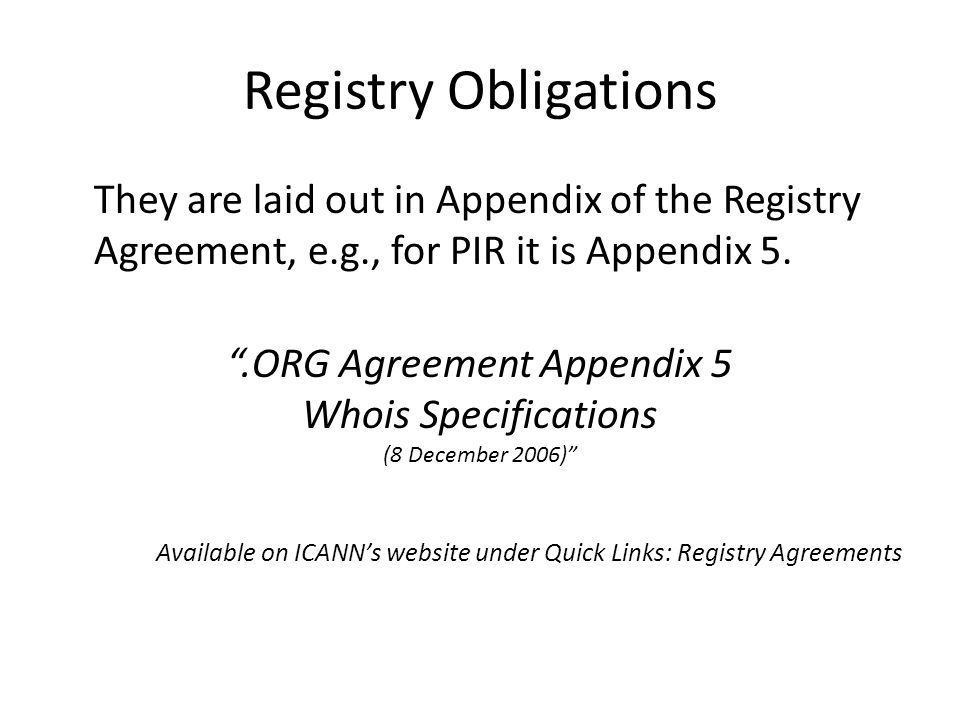 Registry Obligations They are laid out in Appendix of the Registry Agreement, e.g., for PIR it is Appendix 5.