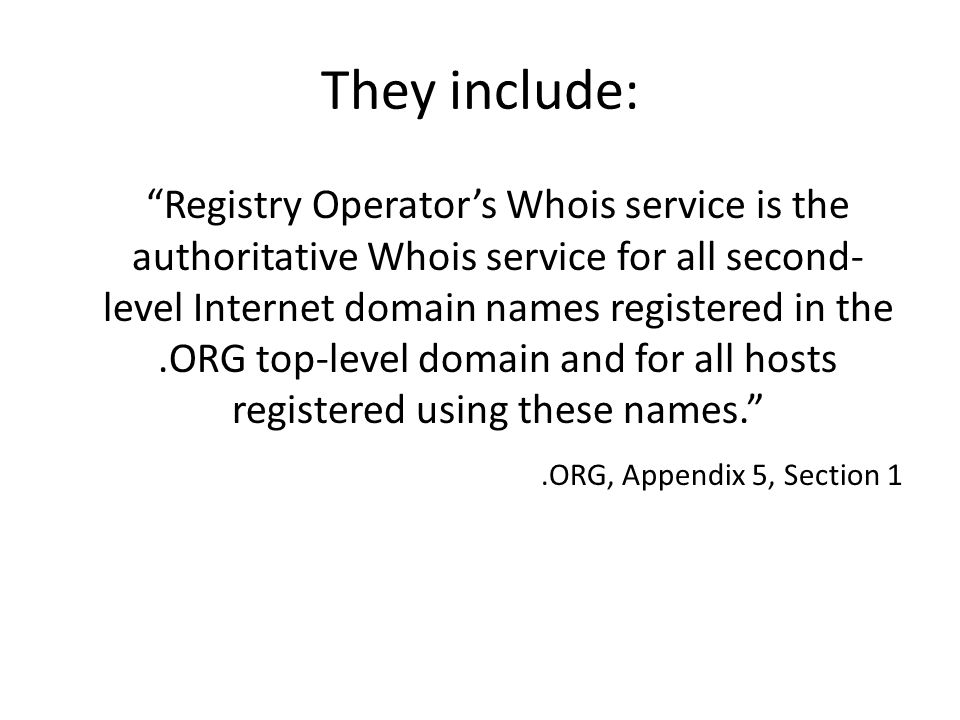- Registry Operator's Whois service will be updated on a near real-time basis - The Whois servers shall provide results in ASCII for standard and IDN.ORG domains - Provisions for the detection of abusive usage of Registry Operator's Whois system (e.g., excessive number of queries from one source), and corresponding protective measures, have been implemented, and Registry Operator may implement further countermeasures against abuse as necessary.