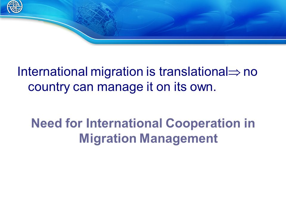 International migration is translational  no country can manage it on its own.