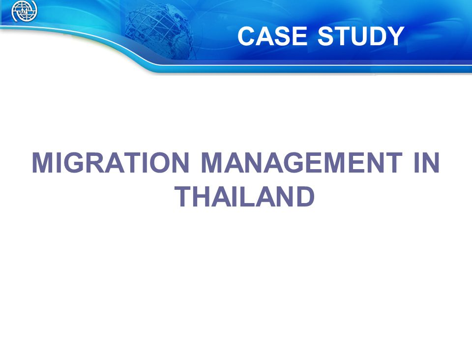 MIGRATION MANAGEMENT IN THAILAND CASE STUDY