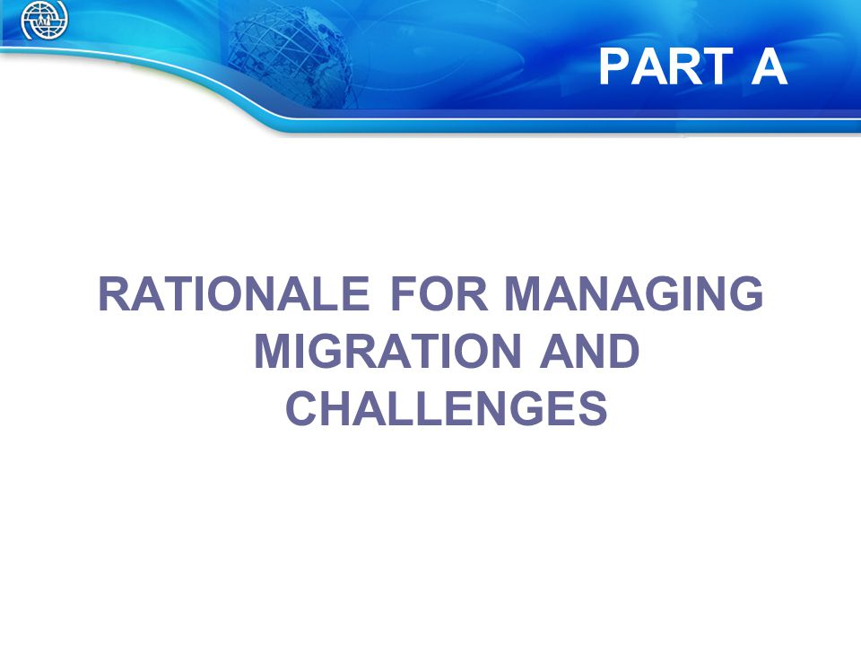 RATIONALE FOR MANAGING MIGRATION AND CHALLENGES PART A