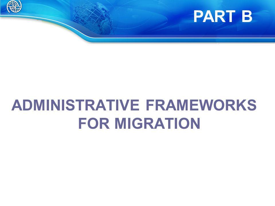 ADMINISTRATIVE FRAMEWORKS FOR MIGRATION PART B