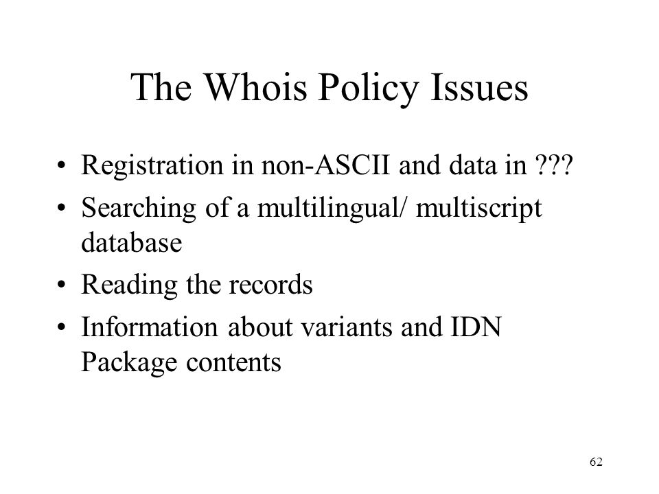 62 The Whois Policy Issues Registration in non-ASCII and data in .