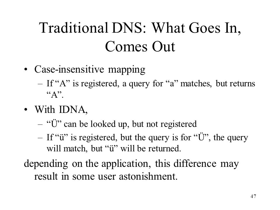 58 Technical Interoperability IDNA is entirely a client algorithm and procedure, hence depends on correct client implementations and is hard to verify.