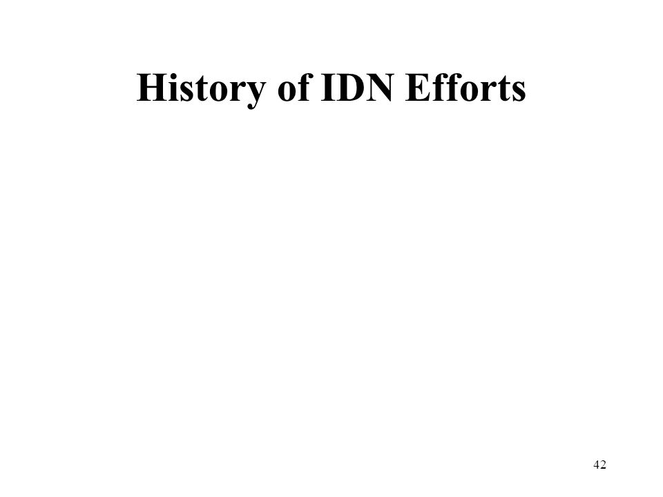 42 History of IDN Efforts