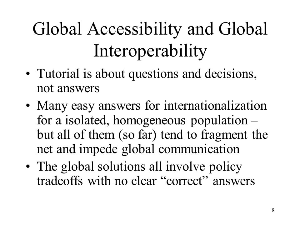 9 Goals for the Tutorial Examine IDNs in the general contexts of –internationalization and localization –navigation on the Internet Describe the physics of the environment: properties of the DNS or the Internet generally that constrain solutions Identify some key policy issues and the associated tradeoffs: the afternoon session may begin the process of developing comprehensive policy.