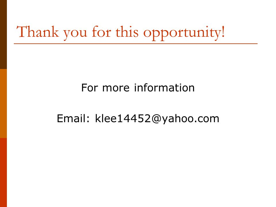 Thank you for this opportunity! For more information Email: klee14452@yahoo.com