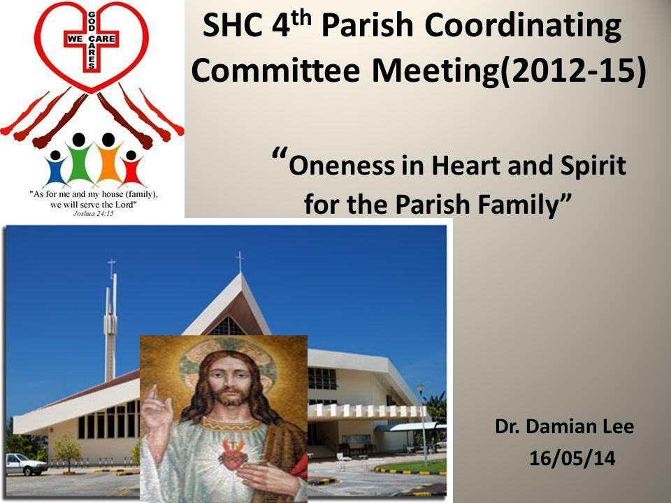 SHC 4 th Parish Coordinating Committee Meeting(2012-15) Oneness in Heart and Spirit for the Parish Family Oonw Dr.