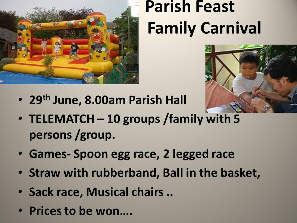 Parish Feast Family Carnival 29 th June, 8.00am Parish Hall TELEMATCH – 10 groups /family with 5 persons /group.