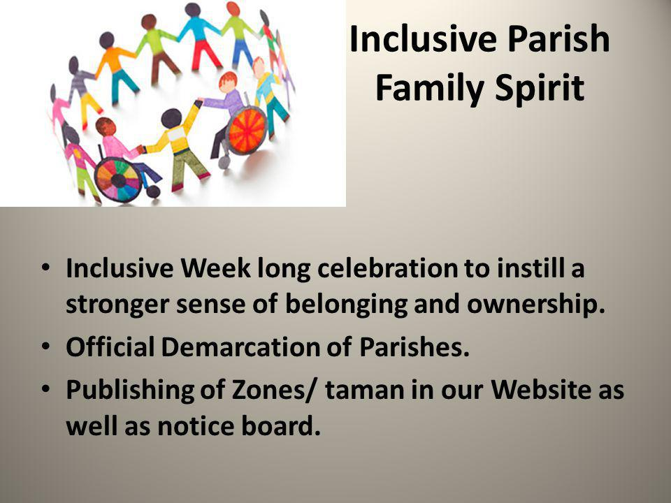 Inclusive Parish Family Spirit Inclusive Week long celebration to instill a stronger sense of belonging and ownership.