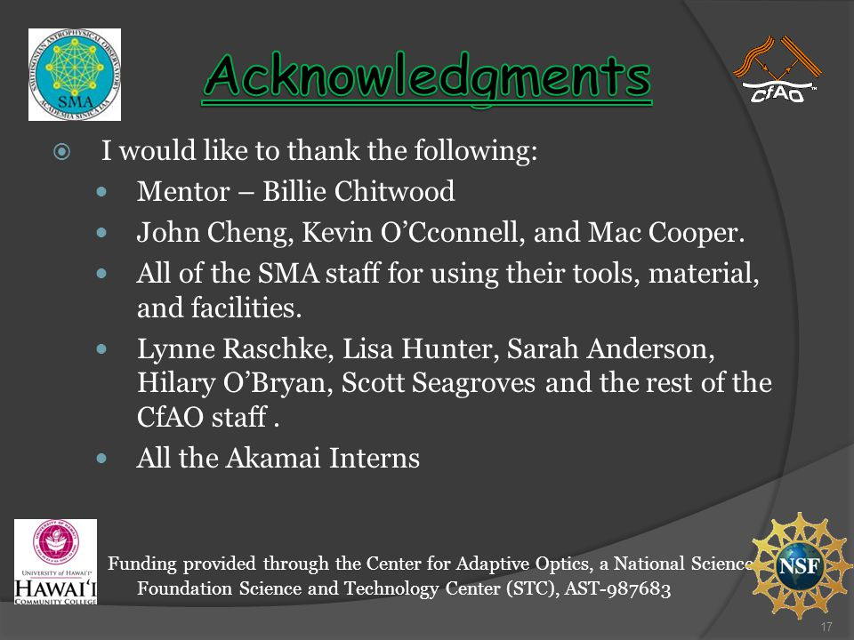  I would like to thank the following: Mentor – Billie Chitwood John Cheng, Kevin O'Cconnell, and Mac Cooper.