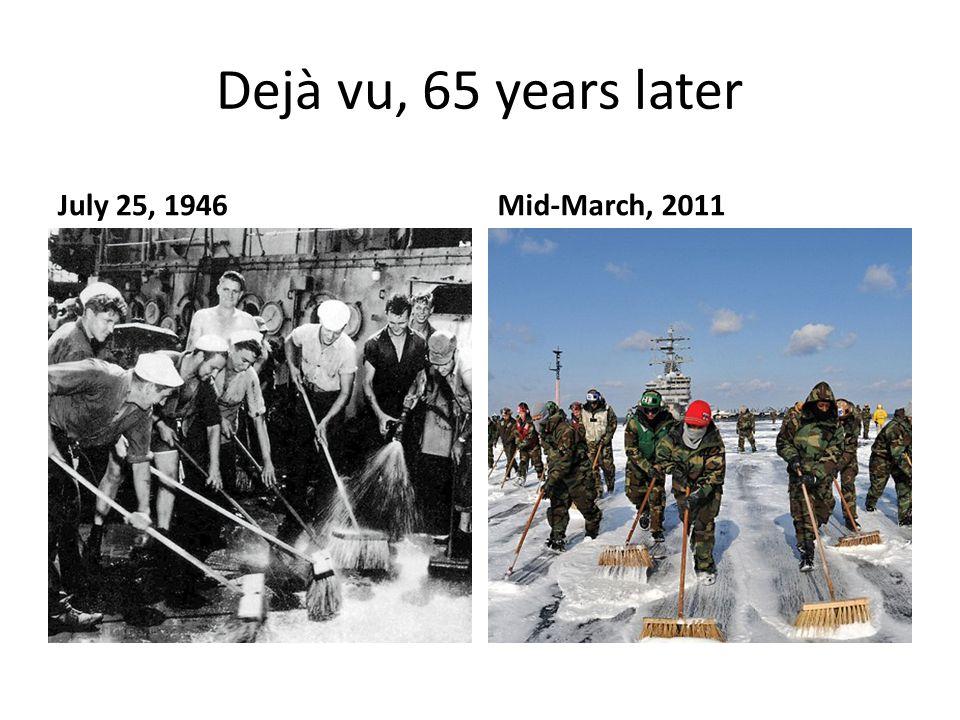 Dejà vu, 65 years later July 25, 1946Mid-March, 2011